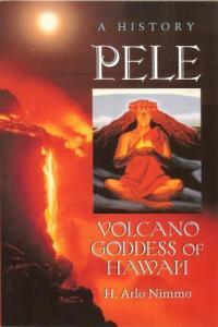 Pele Volcano Goddess of Hawaii. A History